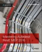 Mastering Autodesk Revit MEP 2016 - Autodesk Official Press ebook by Simon Whitbread
