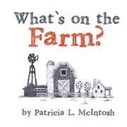 What's on the Farm ebook by Patricia L. McIntosh