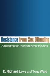 Desistance from Sex Offending - Alternatives to Throwing Away the Keys ebook by D. Richard Laws, PhD,Tony Ward, PhD