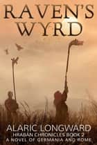 Raven's Wyrd - The Hraban Chronicles, #2 ebook by Alaric Longward