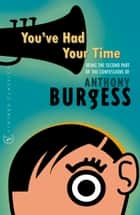 You've Had Your Time ebook by Anthony Burgess