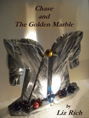 Chase and The Golden Marble ebook by Liz Rich