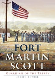 Fort Martin Scott - Guardian of the Treaty ebook by Joseph Luther
