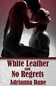 White Leather And No Regrets ebook by Adrianna Dane