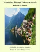 Wanderings Through Unknown Austria ebook by Randolph Ll. Hodgson