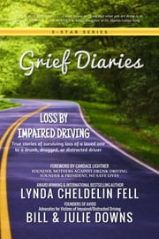 Grief Diaries - Loss by Impaired Driving ebook by Lynda Cheldelin Fell,Bill Downs,Julie Downs