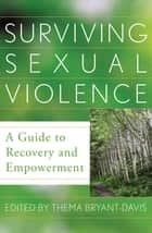 Surviving Sexual Violence - A Guide to Recovery and Empowerment ebook by Thema Bryant-Davis