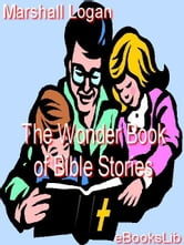 The Wonder Book of Bible Stories ebook by Logan, Marshall