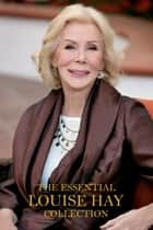 The Essential Louise Hay Collection ebook by Louise Hay