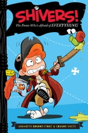 The Pirate Who's Afraid of Everything ebook by Annabeth Bondor-Stone,Anthony Holden,Connor White