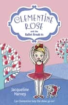 Clementine Rose and the Ballet Break-in ebook by Jacqueline Harvey