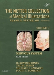 The Netter Collection of Medical Illustrations: Nervous System, Volume 7, Part 1 - Brain ebook by H. Royden Jones, Jr. Jr.,Ted Burns,Michael J. Aminoff,Scott Pomeroy