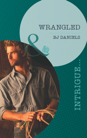Wrangled (Mills & Boon Intrigue) (Whitehorse, Montana: Chisholm Cattle Company, Book 6) ebook by B.J. Daniels