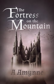 The Fortress on the Mountain ebook by A Amynne