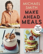Make Ahead Meals - Over 100 Easy Time-Saving Recipes ebook by Michael Smith