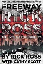 Freeway Rick Ross - The Untold Autobiography ebook by Rick Ross,Cathy Scott