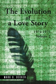 The Evolution of a Love Story: 19741975, Volume 2 ebook by Mark O. Decker