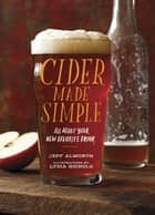 Cider Made Simple - All About Your New Favorite Drink ebook by Jeff Alworth, Lydia Nichols