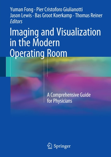 Imaging and Visualization in The Modern Operating Room - A Comprehensive Guide for Physicians ebook by