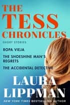 The Tess Chronicles - Ropa Vieja, The Shoeshine Man's Regrets, and The Accidental Detective ebook by Laura Lippman