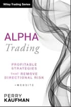 Alpha Trading - Profitable Strategies That Remove Directional Risk ebook by