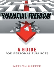 Financial Freedom: A Guide for Personal Finances ebook by Merlon Harper