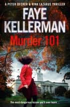 Murder 101 (Peter Decker and Rina Lazarus Series, Book 22) eBook by Faye Kellerman