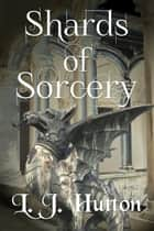 Shards of Sorcery ebook by L.J. Hutton