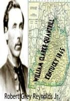 William Clarke Quantrill Kentucky 1865 ebook by Robert Grey Reynolds Jr