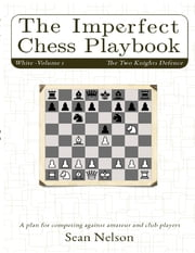 The Imperfect Chess Playbook Volume 1 ebook by Sean Nelson