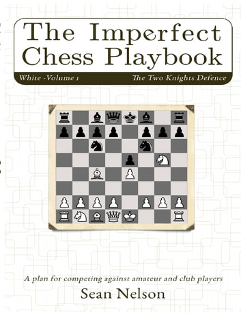The imperfect chess playbook volume 1 ebook by sean nelson the imperfect chess playbook volume 1 ebook by sean nelson fandeluxe Images