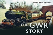 The GWR Story ebook by Rosa Matheson
