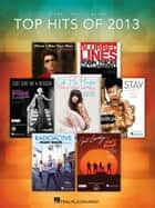 Top Hits of 2013 Songbook ebook by Hal Leonard Corp.