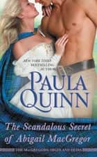 The Scandalous Secret of Abigail MacGregor ebook by Paula Quinn