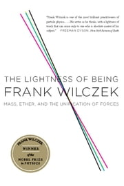 The Lightness of Being - Mass, Ether, and the Unification of Forces ebook by Frank Wilczek