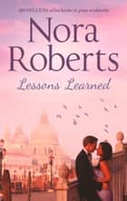 Lessons Learned: the classic story from the queen of romance that you won't be able to put down ebook by Nora Roberts