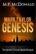 Mark Taylor: Genesis - Prequel in the Mark Taylor Series ebook by M.P. McDonald