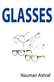 Glasses - Detailed guide book about different types of glasses and their uses ebook by Nauman Ashraf