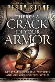 There's a Crack in Your Armor - Key Strategies to Stay Protected and Win Your Spiritual Battles ebook by Perry Stone
