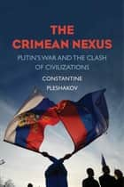 The Crimean Nexus - Putin's War and the Clash of Civilizations ebook by Constantine Pleshakov