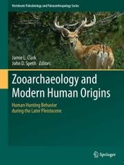 Zooarchaeology and Modern Human Origins - Human Hunting Behavior during the Later Pleistocene ebook by Jamie L. Clark,John D. Speth