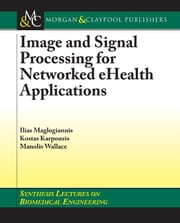 Image and Signal Processing for Networked eHealth Applications ebook by Maglogiannis, Ilias G.