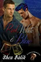 Red, White & Blue, Uncorked 6 ebook by Shea Balik
