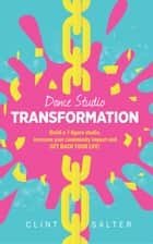 Dance Studio Transformation ebook by Clint Salter