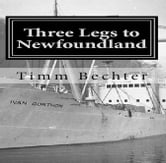 Three Legs to Newfoundland - The True Story of Two Graduate Student Friends on a Wintertime Adventure ebook by Timm Bechter