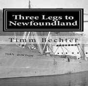Three Legs to Newfoundland - The True Story of Two Graduate Student Friends on a Wintertime Adventure ebook by Kobo.Web.Store.Products.Fields.ContributorFieldViewModel