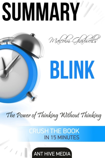 Malcolm Gladwell's Blink The Power of Thinking Without Thinking Summary ebook by Ant Hive Media