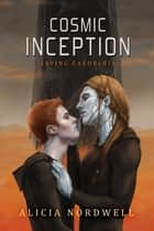 Cosmic Inception ebook by Alicia Nordwell