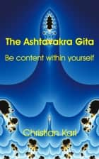 The Ashtavakra Gita ebook by Christian Karl