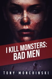 Bad Men (I Kill Monsters Book 3) ebook by Tony Monchinski